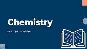 IAS CHEMISTRY OPTIONAL SYLLABUS