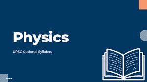 UPSC PHYSICS OPTIONAL SYLLABUS