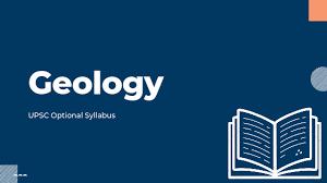 UPSC GEOLOGY OPTIONAL SYLLABUS